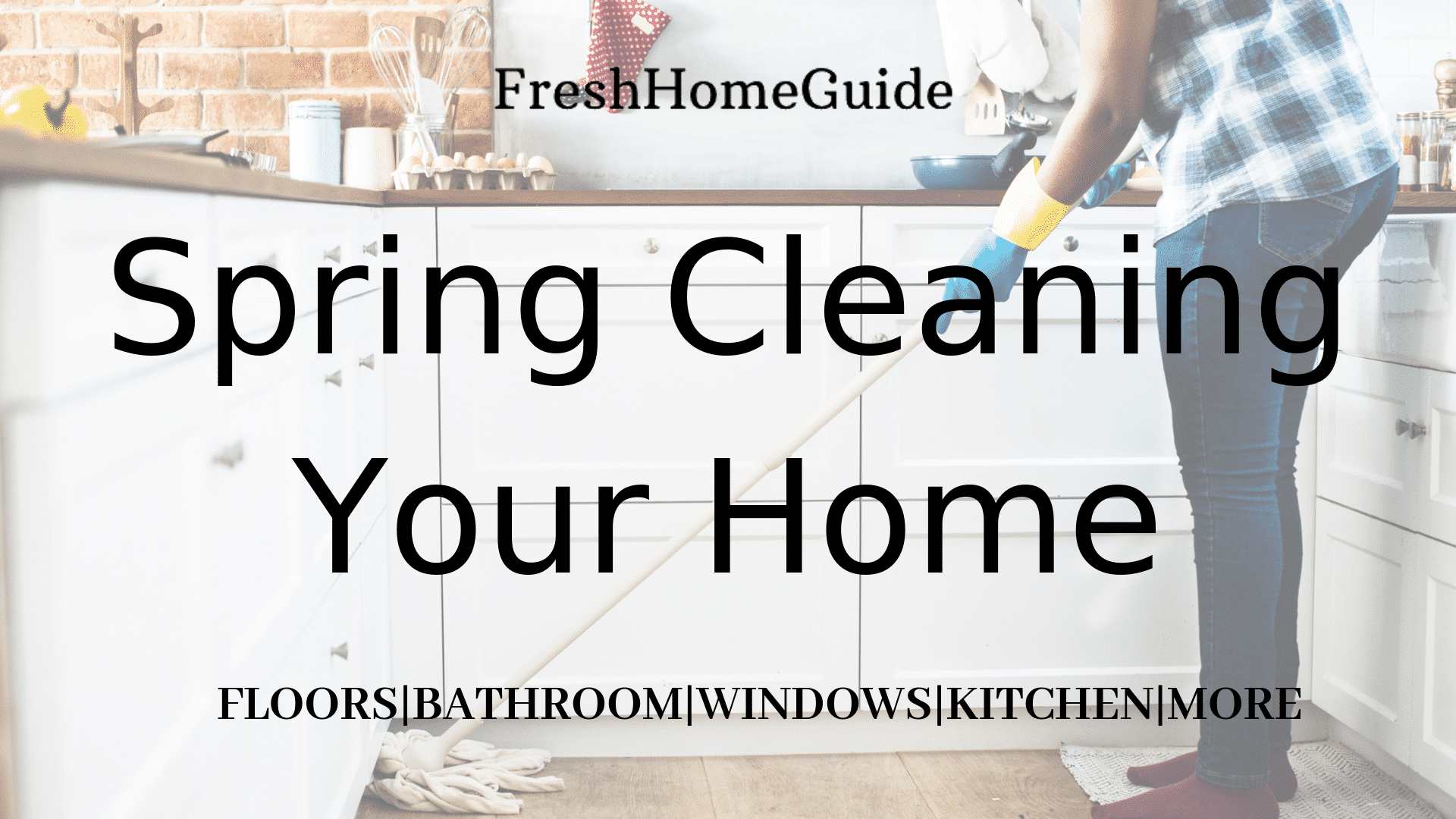 The Ultimate Home Spring Cleaning Guide