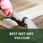 How To Find The Best Wet-Dry Vacuum Cleaner For Home | 2020 Reviews
